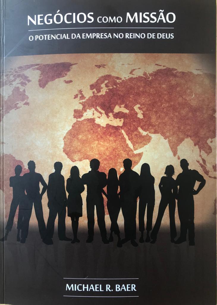 Recomendação de leitura: Negócios como Missão. BAER, Michael R.