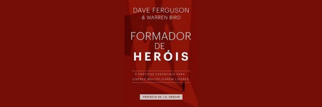 Recomendação de leitura: Formador de Heróis. Crescer depende de pessoas preparadas e não de outros recursos.